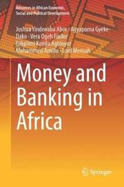 Money and Banking in Africa by Joshua Yindenaba Abor