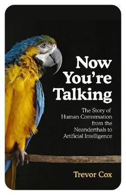 Now You're Talking by Trevor Cox