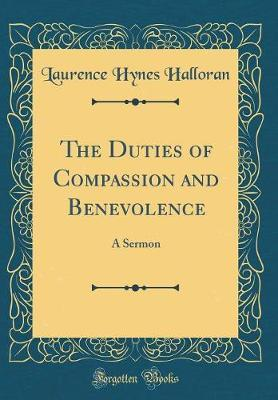 The Duties of Compassion and Benevolence by Laurence Hynes Halloran image