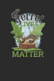 Ferret Lives Matter by Ferret Publishing