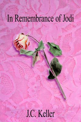 In Remembrance of Jodi by J. C. Keller