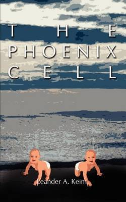 The Phoenix Cell by Leander A. Keim