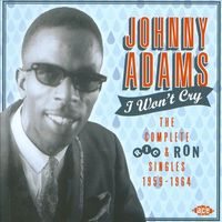 I Won't Cry: The Complete Ric & Ron Singles 1959-1964 by Johnny Adams
