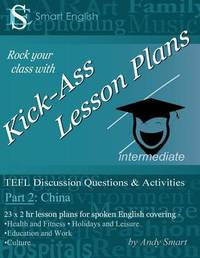 Kick-Ass Lesson Plans TEFL Discussion Questions & Activities - China: Part 2 by Andrew Alan Smart