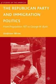 The Republican Party and Immigration Politics by Andrew Wroe image