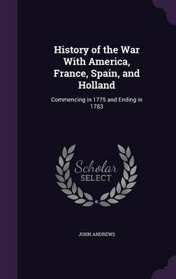 History of the War with America, France, Spain, and Holland by John Andrews image