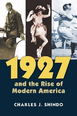 1927 and the Rise of Modern America by Charles J. Shindo
