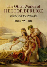 The Other Worlds of Hector Berlioz by Inge van Rij