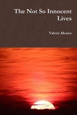 The Not So Innocent Lives by Valerie Alvarez