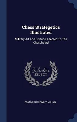 Chess Strategetics Illustrated by Franklin Knowles Young image