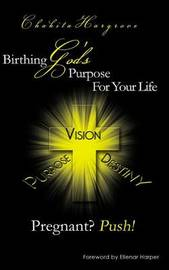 Pregnant? Push!: Birthing God's Purpose for Your Life by Chakita Hargrove