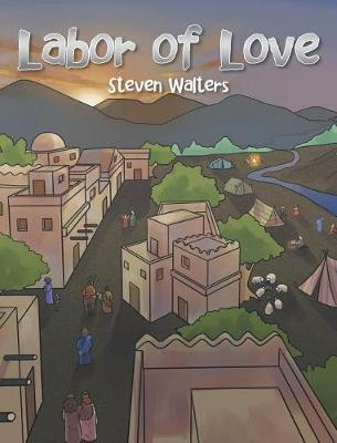 Labor of Love by Steven Walters