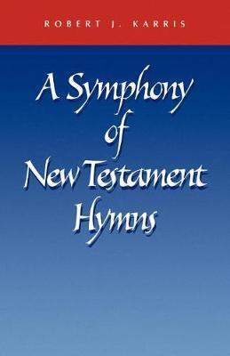 A Symphony of New Testament Hymns by Robert J. Karris