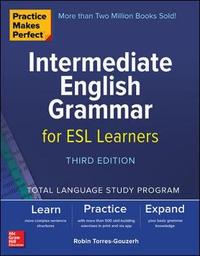 Practice Makes Perfect: Intermediate English Grammar for ESL Learners, Third Edition by Robin Torres-Gouzerh