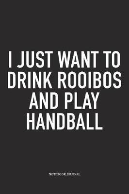 I Just Want To Drink Rooibos And Play Handball by Getthread Handball Journals