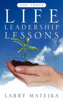 The Three Life Leadership Lessons by Larry, Matejka image