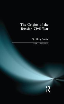 The Origins of the Russian Civil War by Geoffrey Swain