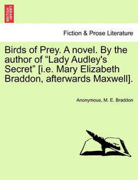 """Birds of Prey. a Novel. by the Author of """"Lady Audley's Secret"""" [I.E. Mary Elizabeth Braddon, Afterwards Maxwell]. by * Anonymous"""