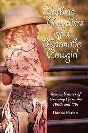 Clothing Memoirs of a Wannabe Cowgirl: Remembrances of Growing Up in the 1960's and 70's by Donna Harlan image