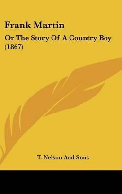 Frank Martin: Or The Story Of A Country Boy (1867) by T Nelson and Sons image