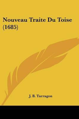 Nouveau Traite Du Toise (1685) by J B Tarragon image