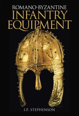 Romano-Byzantine Infantry Equipment by Ian Stephenson
