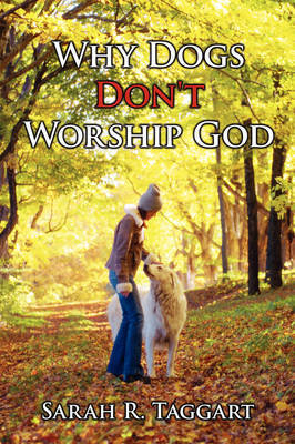Why Dogs Don't Worship God by Sarah R Taggart