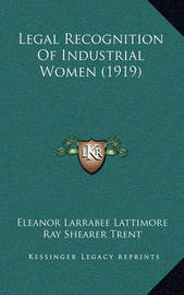 Legal Recognition of Industrial Women (1919) by Eleanor Larrabee Lattimore