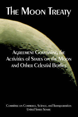 The Moon Treaty: Agreement Governing the Activities of States on the Moon and Other Celestial Bodies by States Senate United States Senate image