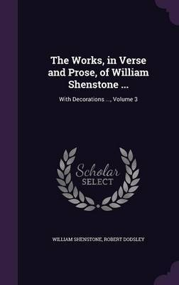 The Works, in Verse and Prose, of William Shenstone ... by William Shenstone