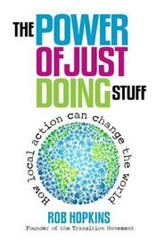 The Power of Just Doing Stuff by Rob Hopkins