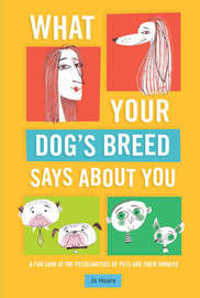 What Your Dog's Breed Says About You by Jo Hoare