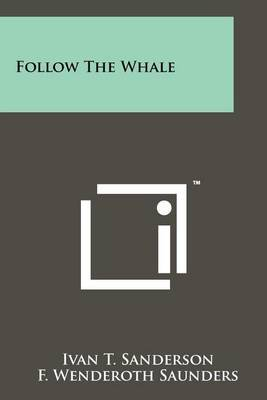 Follow the Whale by Ivan T Sanderson