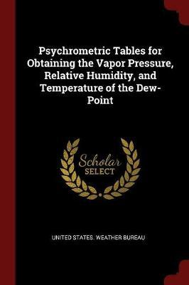 Psychrometric Tables for Obtaining the Vapor Pressure, Relative Humidity, and Temperature of the Dew-Point