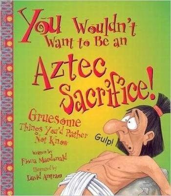 You Wouldn't Want To Be An Aztec Sacrifice by Fiona MacDonald image