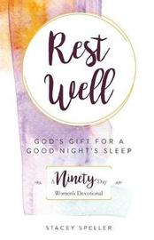 Rest Well, God's Gift for a Good Night's Sleep by Stacey C Speller