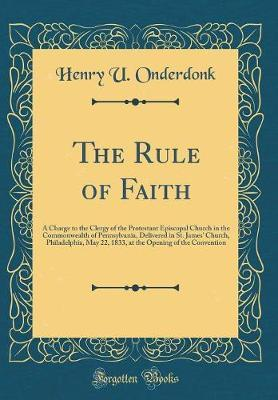 The Rule of Faith by Henry U Onderdonk