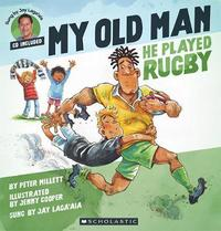 My Old Man, He Played Rugby by Peter Millett