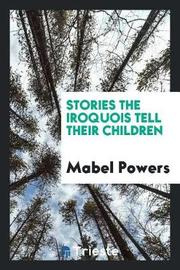 Stories the Iroquois Tell Their Children by Mabel Powers image