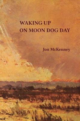 Waking Up on Moon Dog Day by Jon McKenney