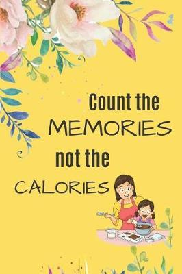 Count the MEMORIES not the CALORIES by Kate Pears