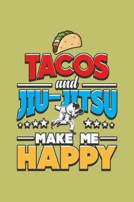 Tacos And Jiu-Jitsu Make Me Happy by Books by 3am Shopper
