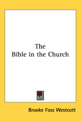 The Bible in the Church by Brooke Foss Westcott image