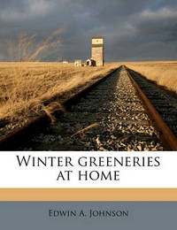 Winter Greeneries at Home by Edwin A Johnson