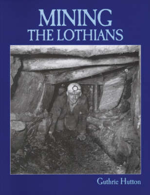 Mining the Lothians by Guthrie Hutton