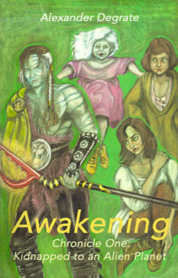 Awakening: Chronicle One: Kidnapped to an Alien Planet by Alexander Degrate