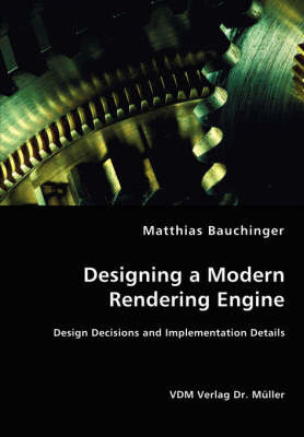 Designing a Modern Rendering Engine - Design Decisions and Implementation Details by Matthias Bauchinger
