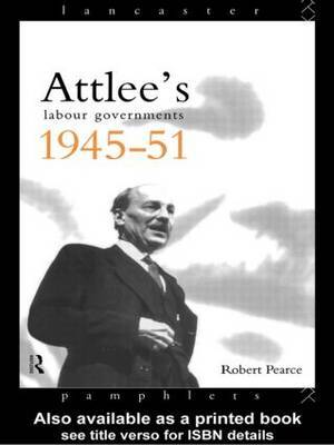 Attlee's Labour Governments 1945-51 by Robert Pearce image