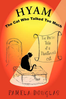 Hyam: The Poetic Tale of a Theatrical Cat by Pamela Douglas