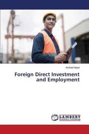 Foreign Direct Investment and Employment by Hayat Arshad